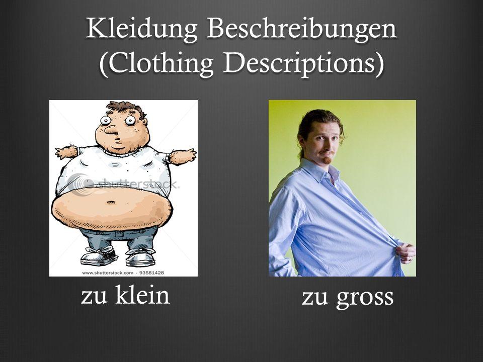 Kleidung Beschreibungen (Clothing Descriptions) zu klein zu gross