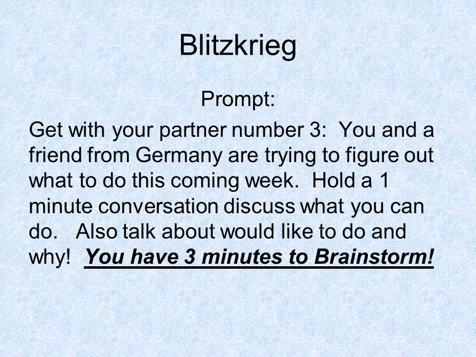 Blitzkrieg Prompt: Get with your partner number 3: You and a friend from Germany are trying to figure out what to do this coming week.