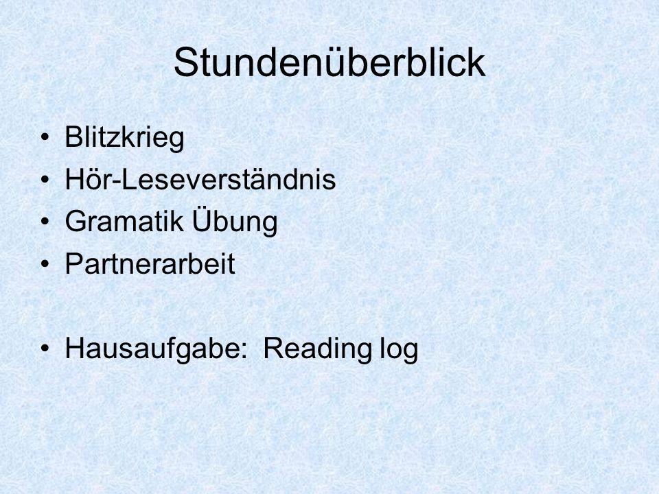 Stundenüberblick Blitzkrieg Hör-Leseverständnis Gramatik Übung Partnerarbeit Hausaufgabe: Reading log