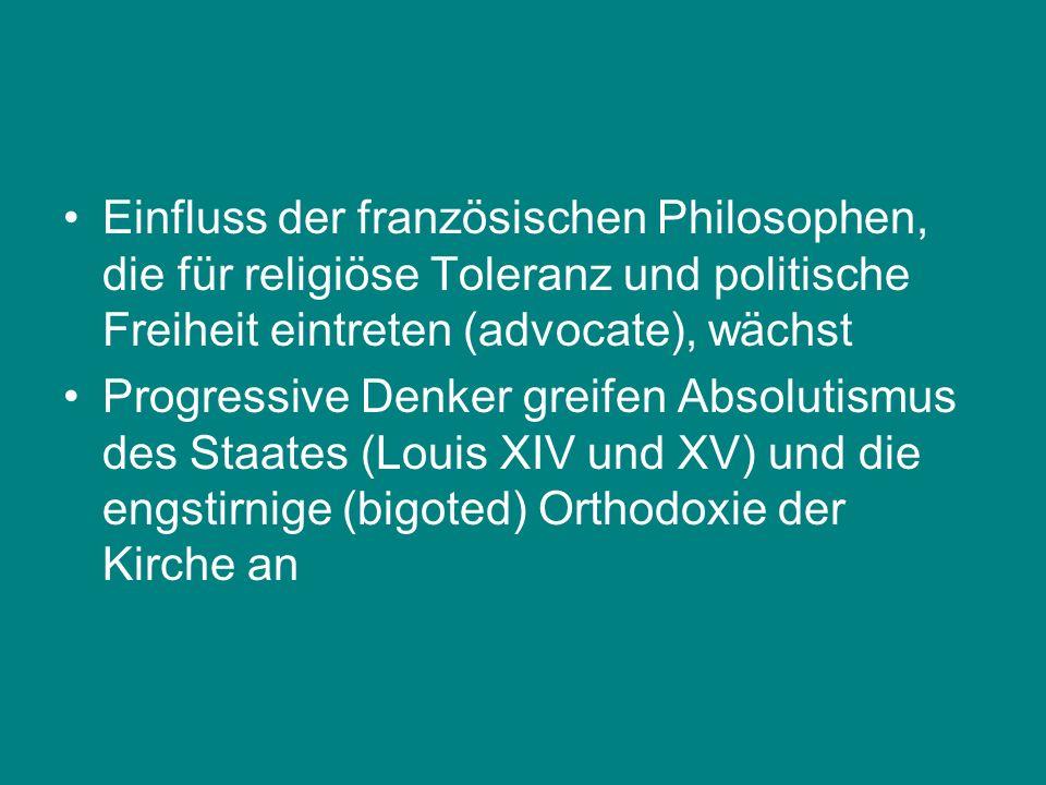 Einfluss der französischen Philosophen, die für religiöse Toleranz und politische Freiheit eintreten (advocate), wächst Progressive Denker greifen Abs