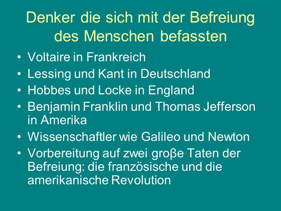 Denker die sich mit der Befreiung des Menschen befassten Voltaire in Frankreich Lessing und Kant in Deutschland Hobbes und Locke in England Benjamin F