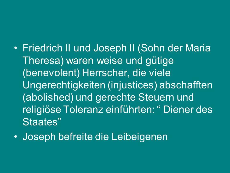 Friedrich II und Joseph II (Sohn der Maria Theresa) waren weise und gütige (benevolent) Herrscher, die viele Ungerechtigkeiten (injustices) abschaffte