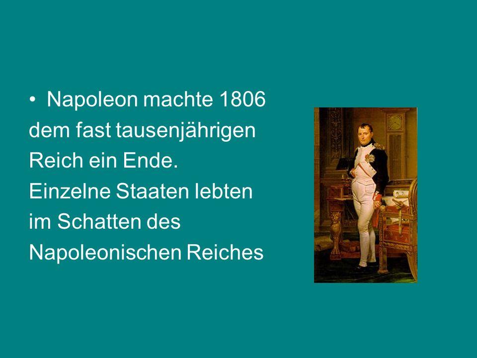 Napoleon machte 1806 dem fast tausenjährigen Reich ein Ende. Einzelne Staaten lebten im Schatten des Napoleonischen Reiches