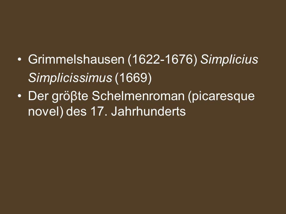 Grimmelshausen (1622-1676) Simplicius Simplicissimus (1669) Der gröβte Schelmenroman (picaresque novel) des 17. Jahrhunderts