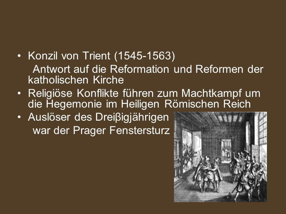Konzil von Trient (1545-1563) Antwort auf die Reformation und Reformen der katholischen Kirche Religiöse Konflikte führen zum Machtkampf um die Hegemo