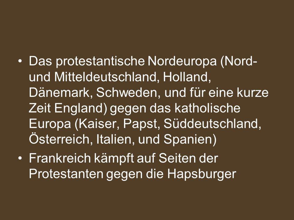 Das protestantische Nordeuropa (Nord- und Mitteldeutschland, Holland, Dänemark, Schweden, und für eine kurze Zeit England) gegen das katholische Europ