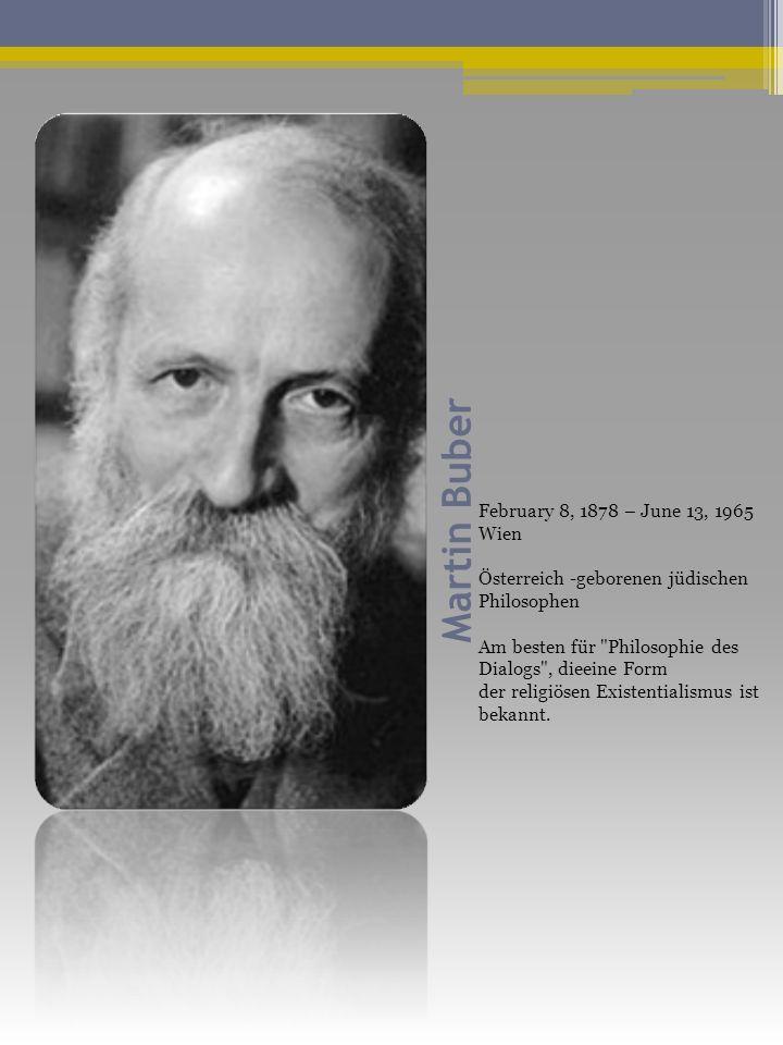 Martin Buber February 8, 1878 – June 13, 1965 Wien Österreich -geborenen jüdischen Philosophen Am besten für Philosophie des Dialogs , dieeine Form der religiösen Existentialismus ist bekannt.