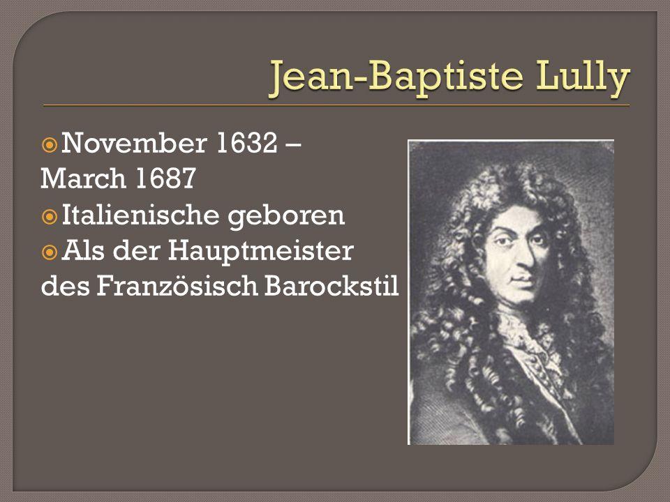 Jean Baptiste-Lully wurde in Florenz geboren Er hatte wenig Bildung aber er lernt gitarre von einem Franziskaner mönch Später lernte er die Geige und wie man tantz Im Jahre 1646 er ging nach Frankreich wo er in die Dienste der großen Mademoiselle