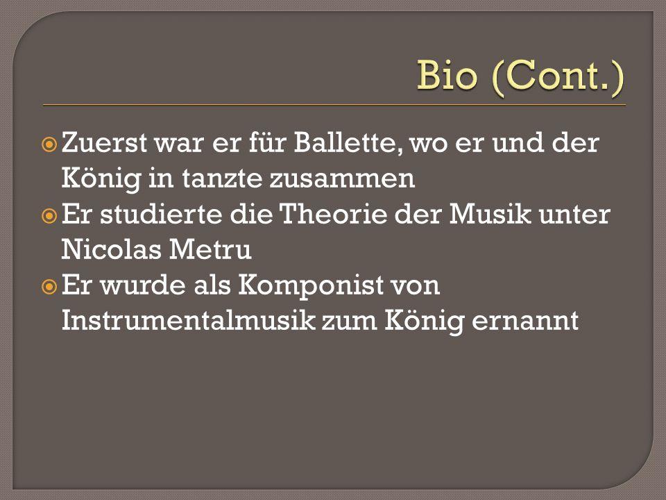Zuerst war er für Ballette, wo er und der König in tanzte zusammen Er studierte die Theorie der Musik unter Nicolas Metru Er wurde als Komponist von Instrumentalmusik zum König ernannt