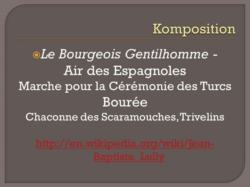 Le Bourgeois Gentilhomme - Air des Espagnoles Marche pour la Cérémonie des Turcs Bourée Chaconne des Scaramouches, Trivelins http://en.wikipedia.org/wiki/Jean- Baptiste_Lully
