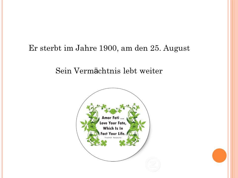 Er sterbt im Jahre 1900, am den 25. August Sein Verm ä chtnis lebt weiter