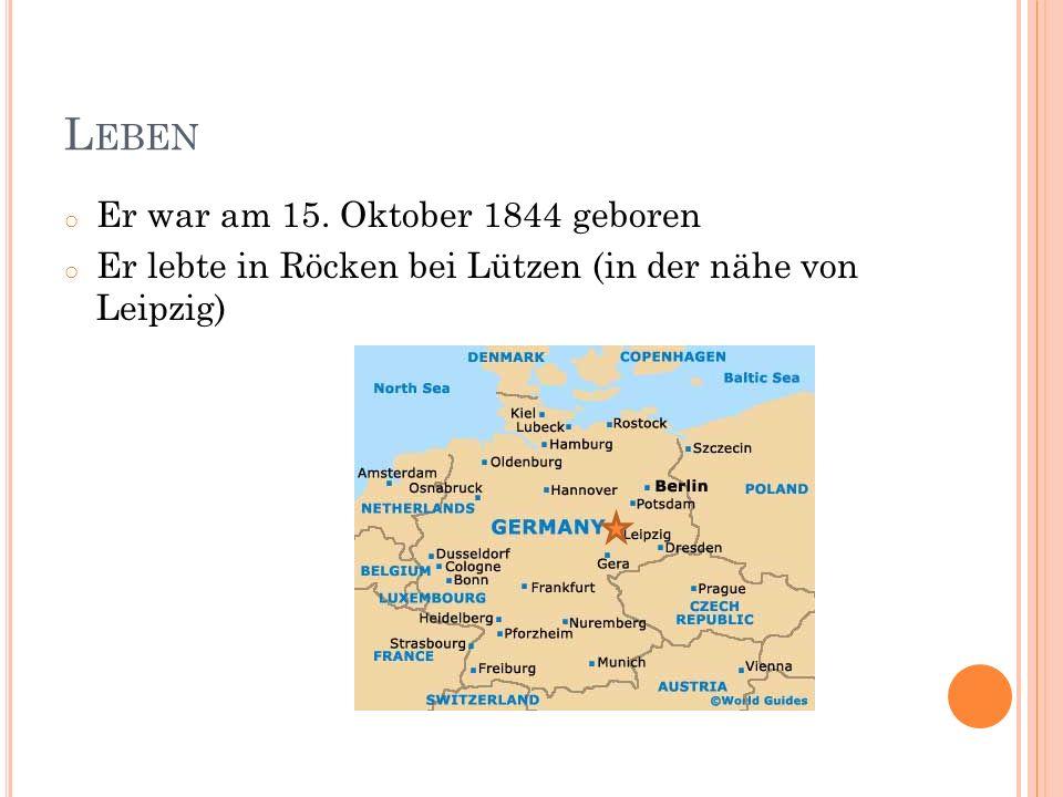 L EBEN o Er war am 15. Oktober 1844 geboren o Er lebte in Röcken bei Lützen (in der nähe von Leipzig)
