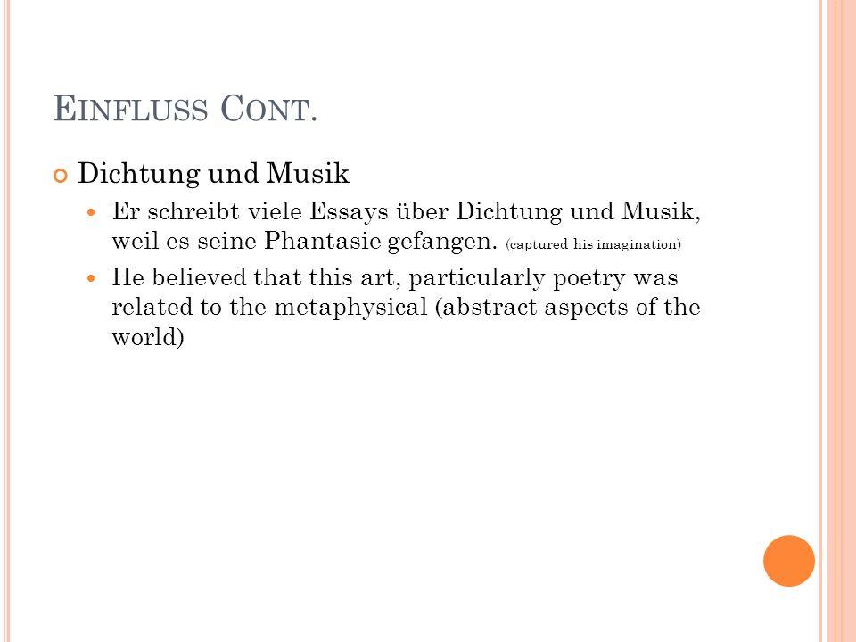 E INFLUSS C ONT. Dichtung und Musik Er schreibt viele Essays über Dichtung und Musik, weil es seine Phantasie gefangen. (captured his imagination) He