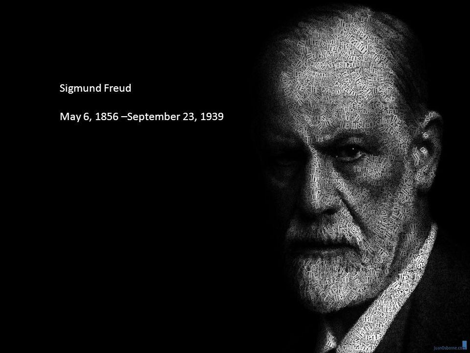 Sigmund Freud May 6, 1856 –September 23, 1939