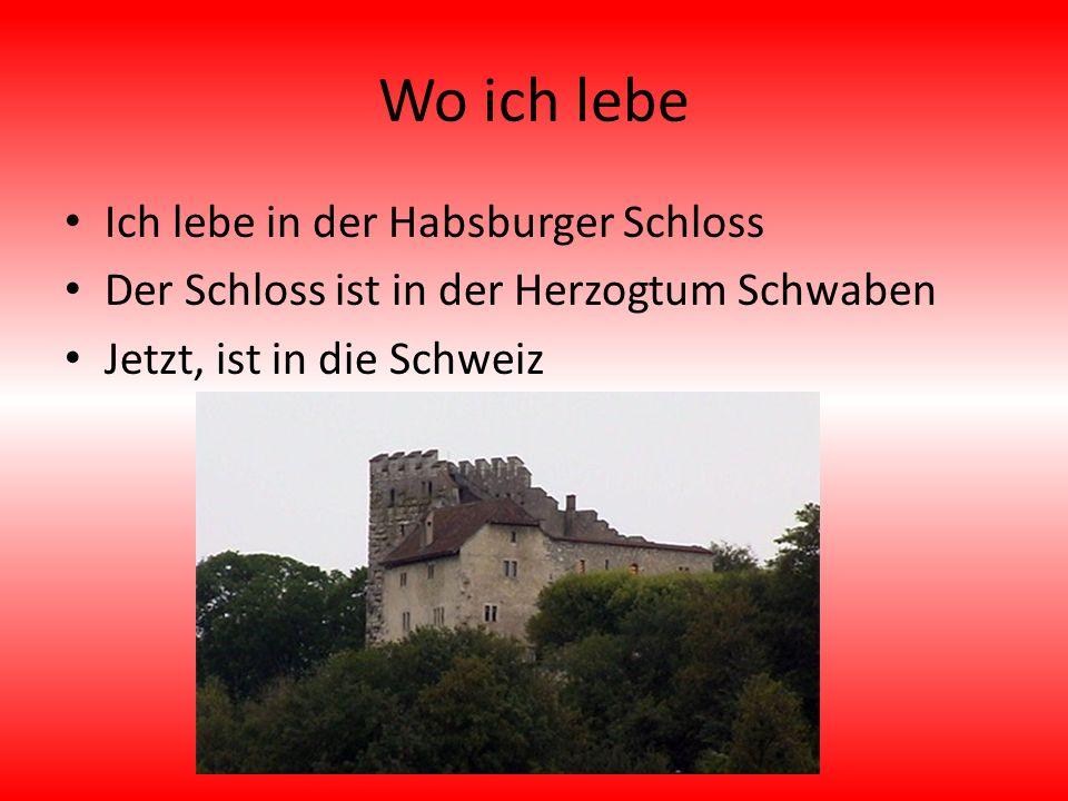 Wo ich lebe Ich lebe in der Habsburger Schloss Der Schloss ist in der Herzogtum Schwaben Jetzt, ist in die Schweiz