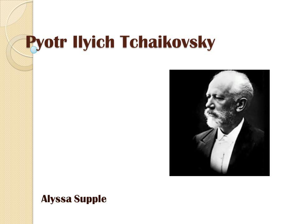 Pyotr Ilyich Tchaikovsky Alyssa Supple