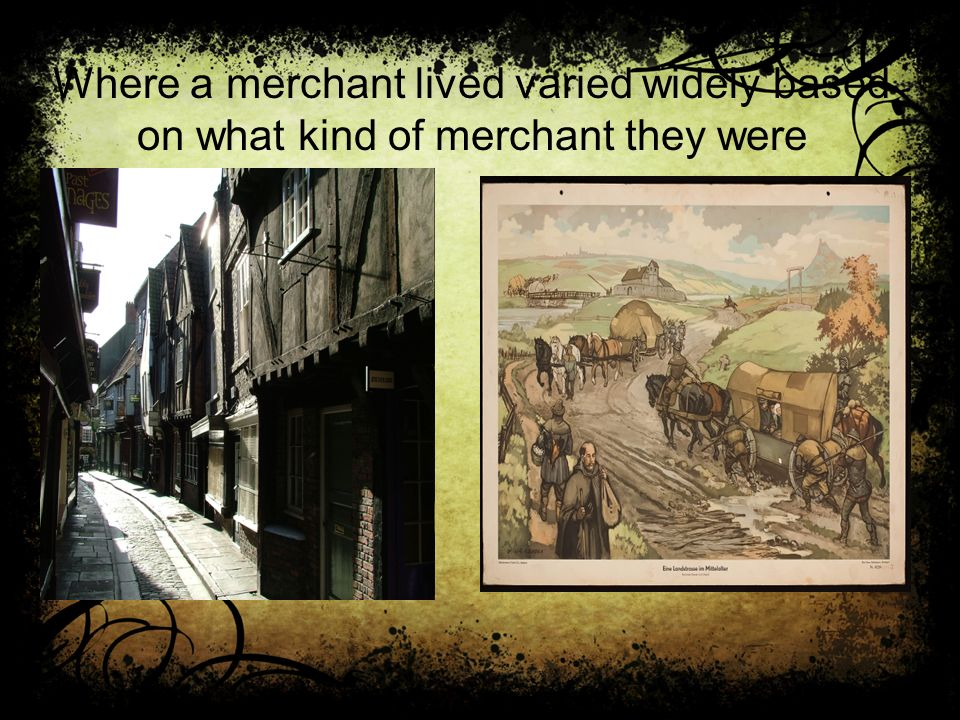 Where a merchant lived varied widely based on what kind of merchant they were