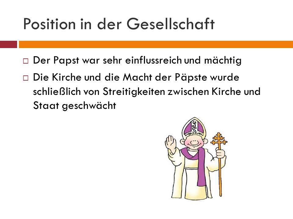 Position in der Gesellschaft Der Papst war sehr einflussreich und mächtig Die Kirche und die Macht der Päpste wurde schließlich von Streitigkeiten zwischen Kirche und Staat geschwächt