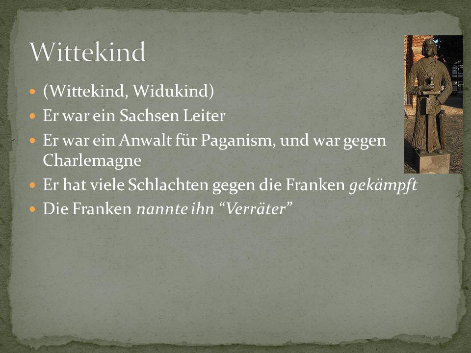 (Wittekind, Widukind) Er war ein Sachsen Leiter Er war ein Anwalt für Paganism, und war gegen Charlemagne Er hat viele Schlachten gegen die Franken gekämpft Die Franken nannte ihn Verräter