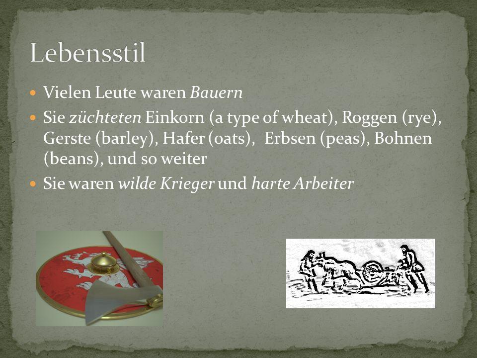 Vielen Leute waren Bauern Sie züchteten Einkorn (a type of wheat), Roggen (rye), Gerste (barley), Hafer (oats), Erbsen (peas), Bohnen (beans), und so weiter Sie waren wilde Krieger und harte Arbeiter