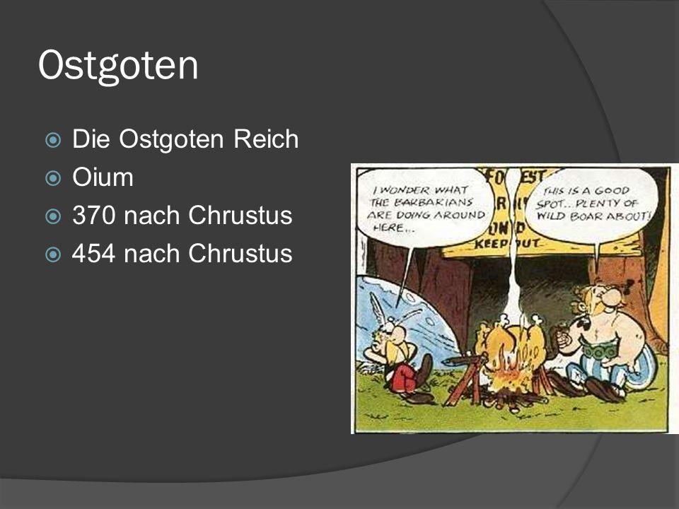 Ostgoten Die Ostgoten Reich Oium 370 nach Chrustus 454 nach Chrustus
