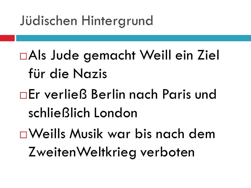 Jüdischen Hintergrund Als Jude gemacht Weill ein Ziel für die Nazis Er verließ Berlin nach Paris und schließlich London Weills Musik war bis nach dem ZweitenWeltkrieg verboten