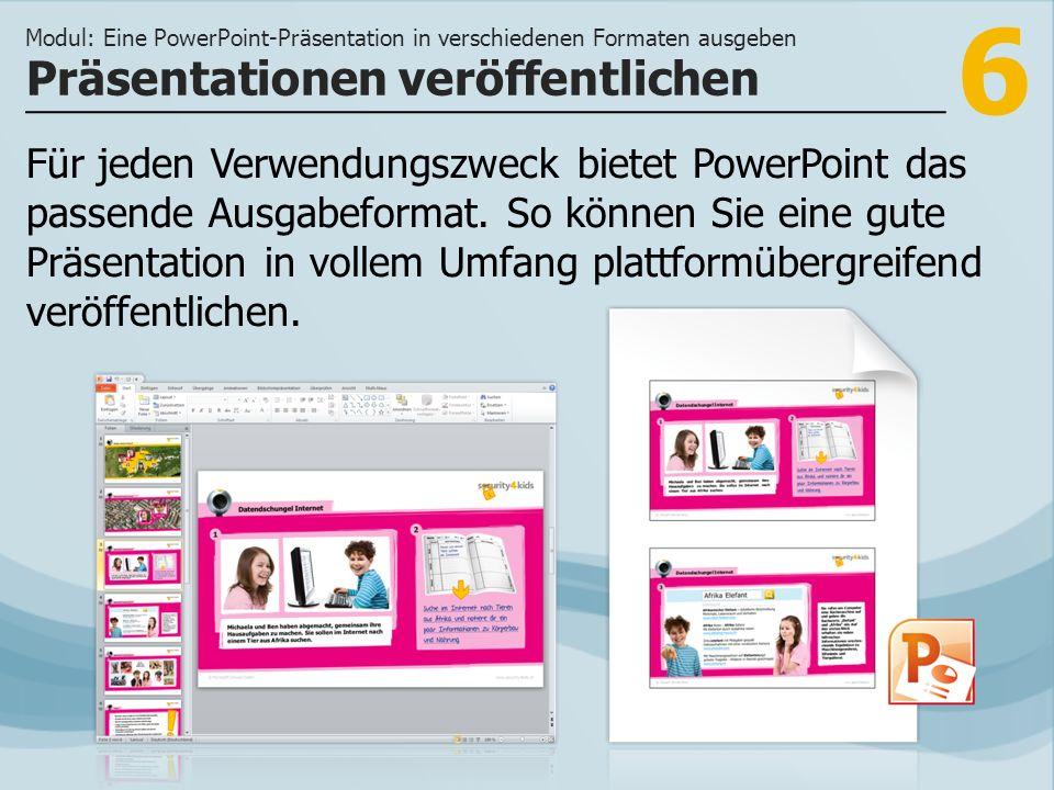 6 Für jeden Verwendungszweck bietet PowerPoint das passende Ausgabeformat.