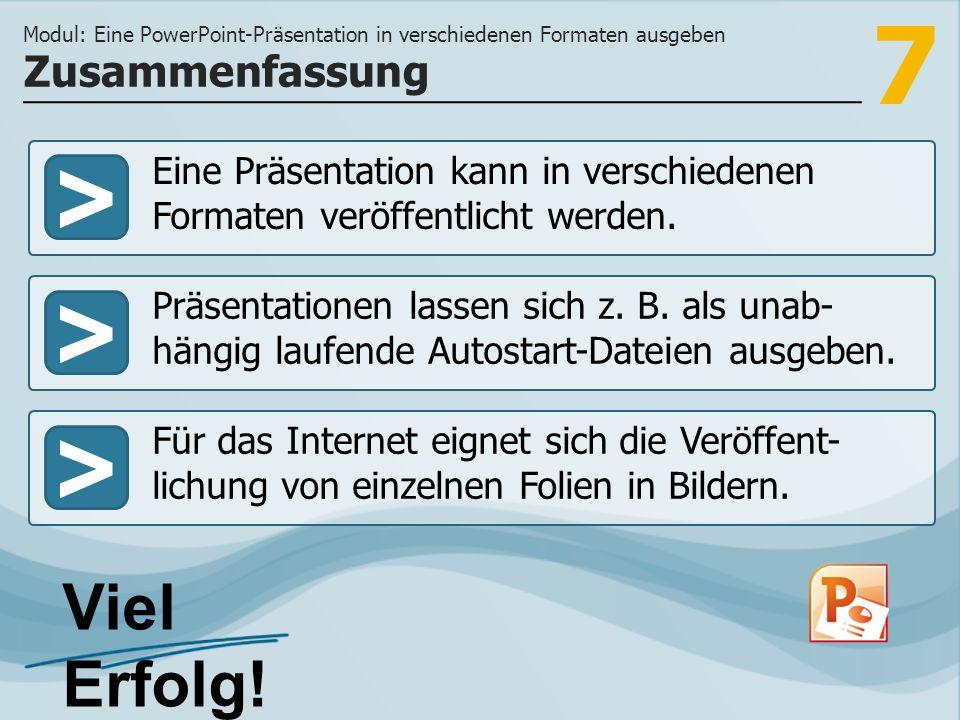 7 >>> Eine Präsentation kann in verschiedenen Formaten veröffentlicht werden.