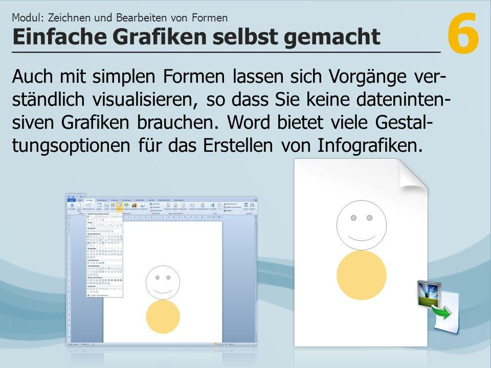 6 Einfache Grafiken selbst gemacht Modul: Zeichnen und Bearbeiten von Formen Auch mit simplen Formen lassen sich Vorgänge ver- ständlich visualisieren