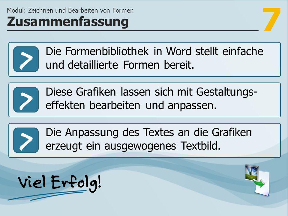 7 >>> Die Formenbibliothek in Word stellt einfache und detaillierte Formen bereit. Diese Grafiken lassen sich mit Gestaltungs- effekten bearbeiten und