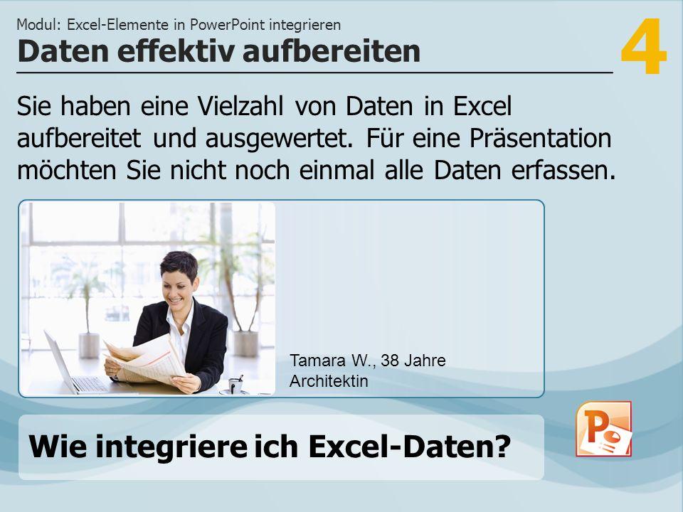 4 Sie haben eine Vielzahl von Daten in Excel aufbereitet und ausgewertet. Für eine Präsentation möchten Sie nicht noch einmal alle Daten erfassen. Dat