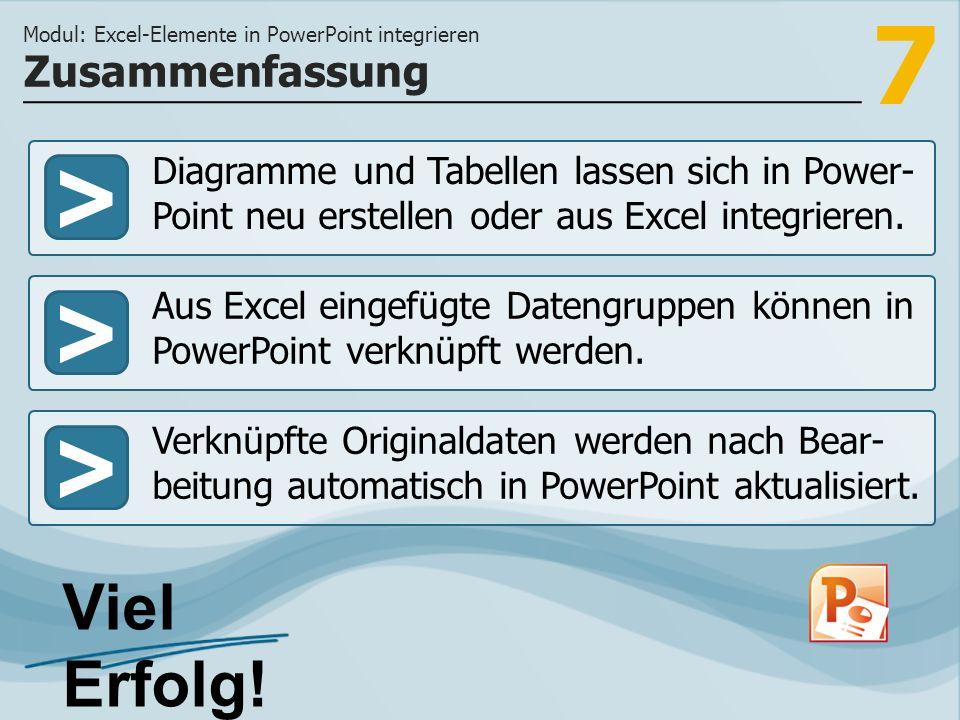 7 >>> Diagramme und Tabellen lassen sich in Power- Point neu erstellen oder aus Excel integrieren. Aus Excel eingefügte Datengruppen können in PowerPo