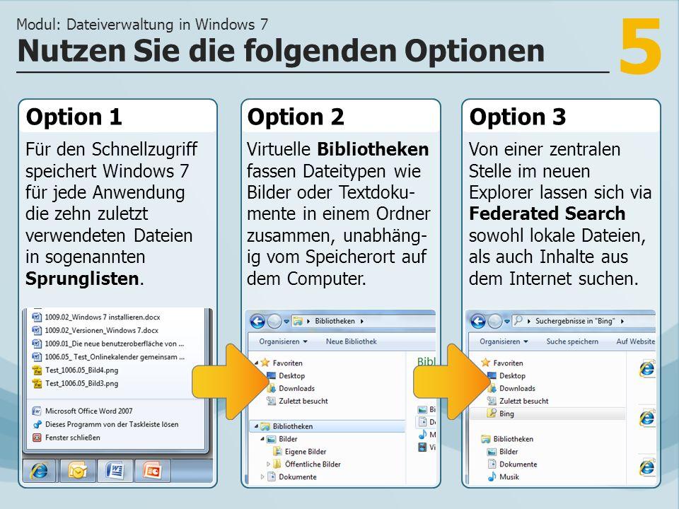 5 Option 1 Für den Schnellzugriff speichert Windows 7 für jede Anwendung die zehn zuletzt verwendeten Dateien in sogenannten Sprunglisten.