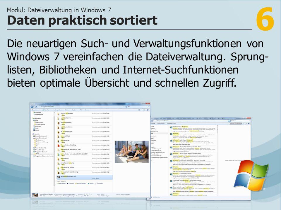 6 Die neuartigen Such- und Verwaltungsfunktionen von Windows 7 vereinfachen die Dateiverwaltung.