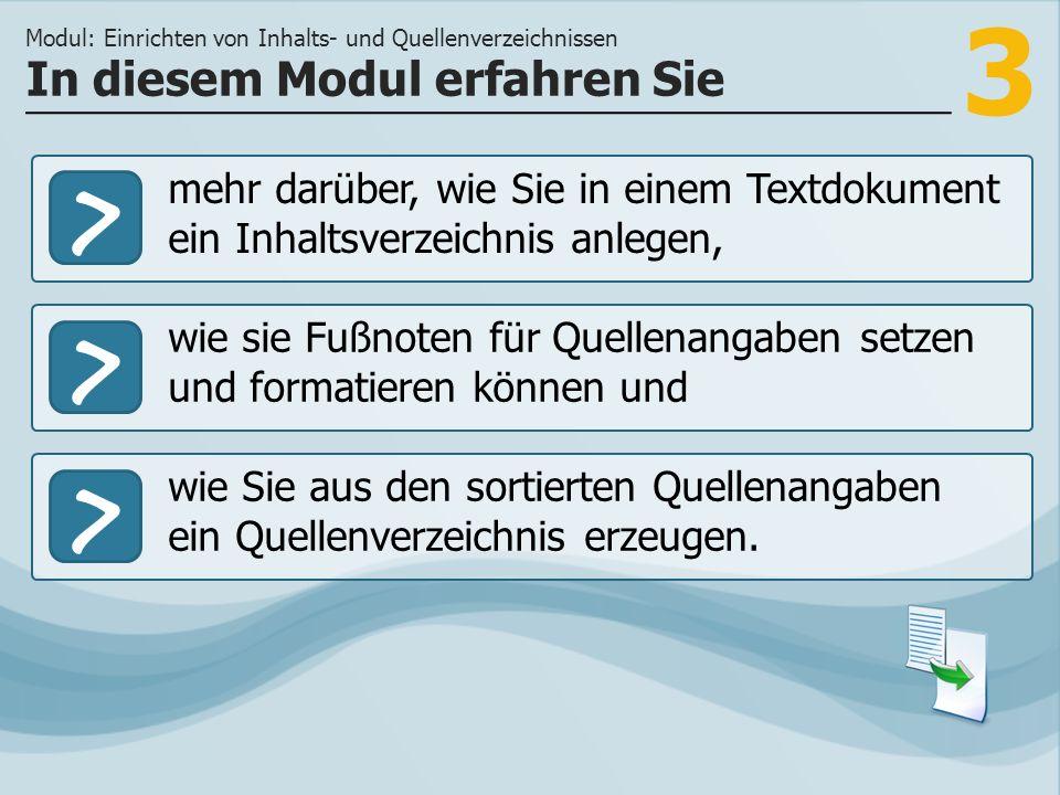 3 >> wie sie Fußnoten für Quellenangaben setzen und formatieren können und wie Sie aus den sortierten Quellenangaben ein Quellenverzeichnis erzeugen.