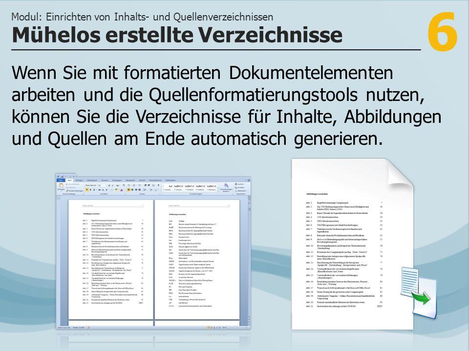 6 Wenn Sie mit formatierten Dokumentelementen arbeiten und die Quellenformatierungstools nutzen, können Sie die Verzeichnisse für Inhalte, Abbildungen und Quellen am Ende automatisch generieren.