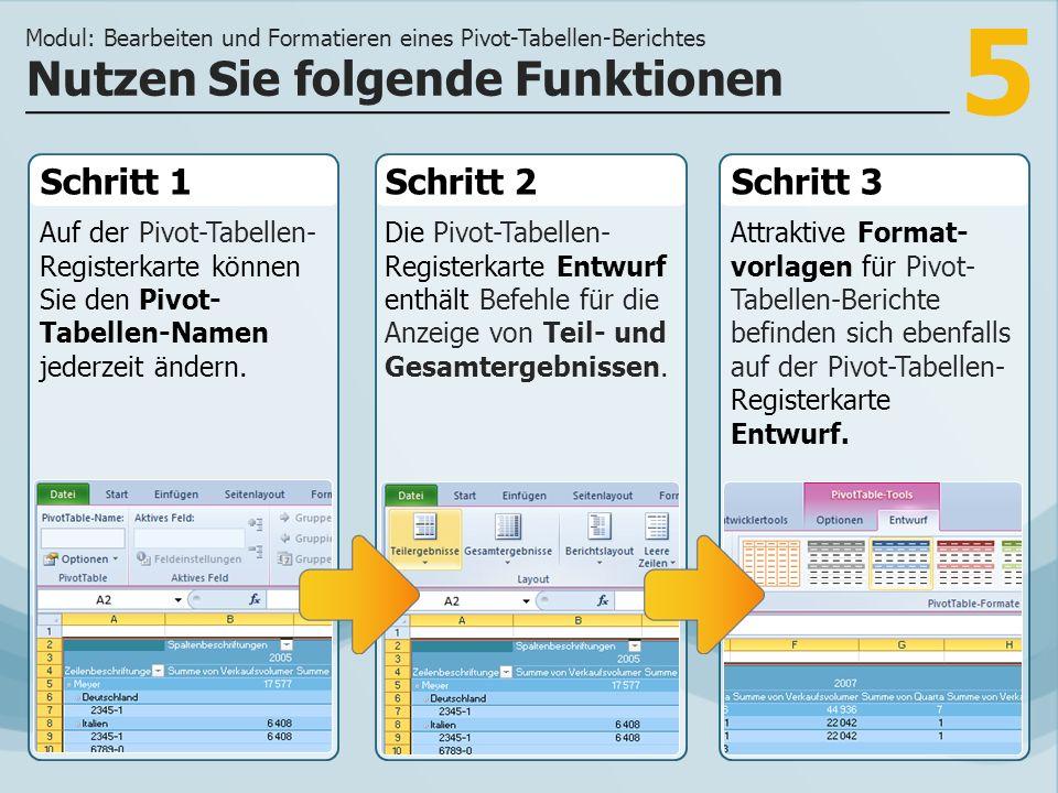 5 Schritt 1 Auf der Pivot-Tabellen- Registerkarte können Sie den Pivot- Tabellen-Namen jederzeit ändern.