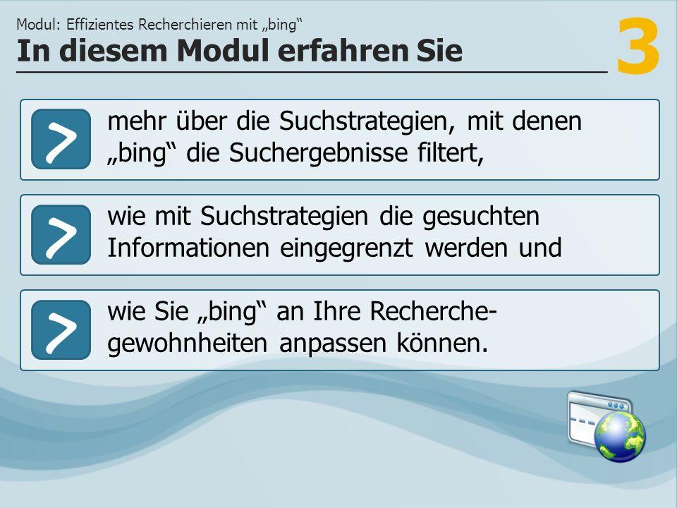 3 >> wie mit Suchstrategien die gesuchten Informationen eingegrenzt werden und wie Sie bing an Ihre Recherche- gewohnheiten anpassen können.