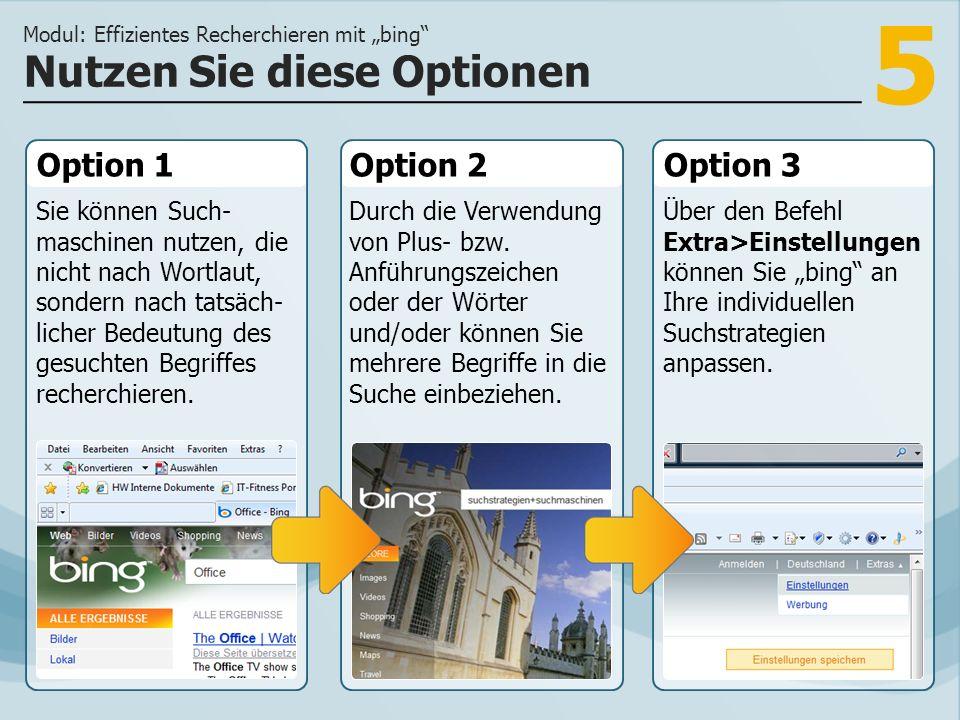 5 Option 1 Sie können Such- maschinen nutzen, die nicht nach Wortlaut, sondern nach tatsäch- licher Bedeutung des gesuchten Begriffes recherchieren.