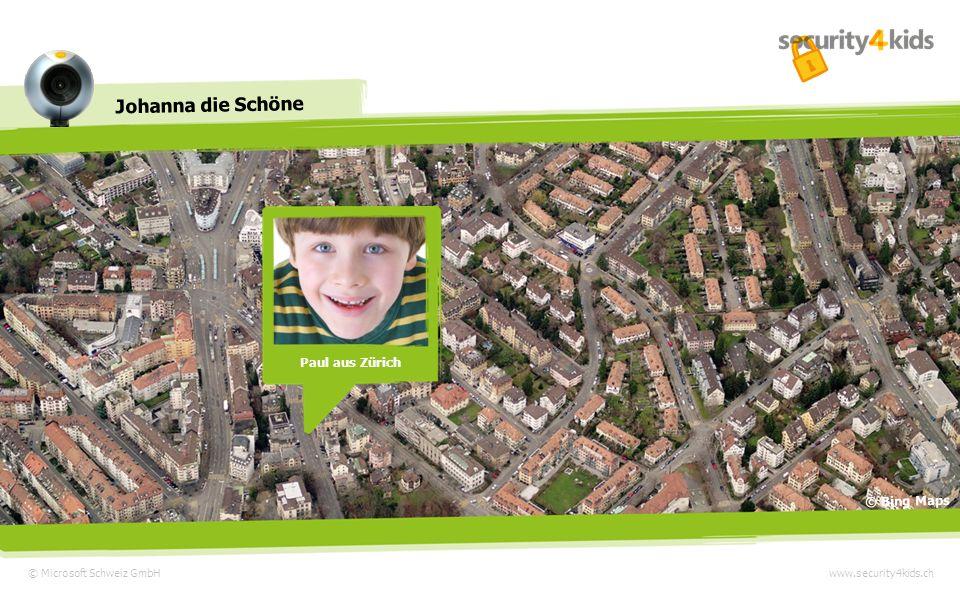 © Microsoft Schweiz GmbH Johanna die Schöne www.security4kids.ch Paul aus Zürich © Bing Maps