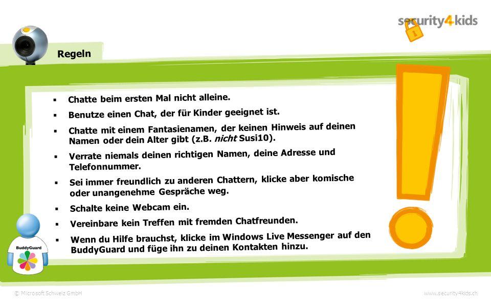 © Microsoft Schweiz GmbH Regeln www.security4kids.ch Chatte beim ersten Mal nicht alleine.
