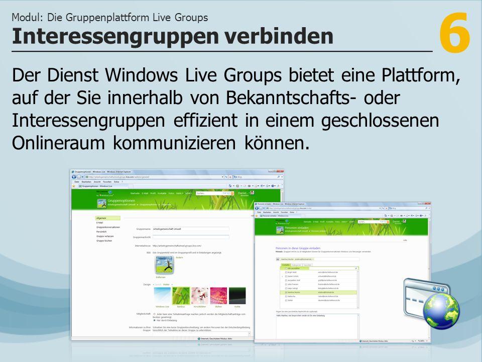 6 Der Dienst Windows Live Groups bietet eine Plattform, auf der Sie innerhalb von Bekanntschafts- oder Interessengruppen effizient in einem geschlossenen Onlineraum kommunizieren können.