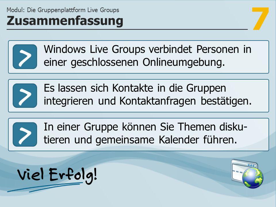7 >>> Windows Live Groups verbindet Personen in einer geschlossenen Onlineumgebung. Es lassen sich Kontakte in die Gruppen integrieren und Kontaktanfr