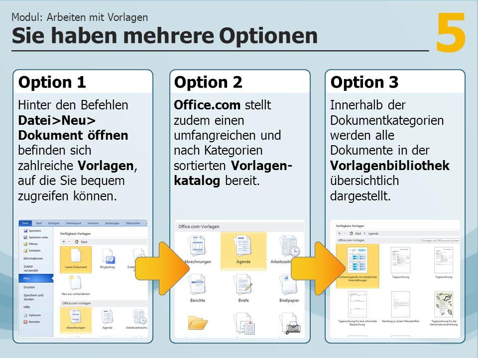 5 Option 1 Hinter den Befehlen Datei>Neu> Dokument öffnen befinden sich zahlreiche Vorlagen, auf die Sie bequem zugreifen können.