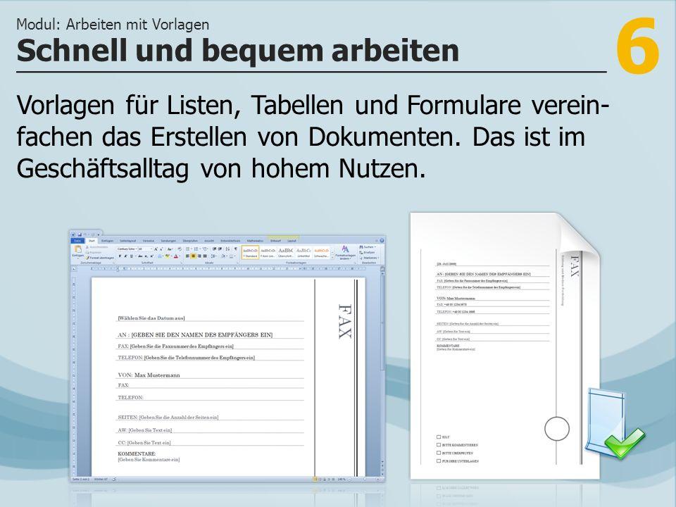 6 Schnell und bequem arbeiten Modul: Arbeiten mit Vorlagen Vorlagen für Listen, Tabellen und Formulare verein- fachen das Erstellen von Dokumenten.