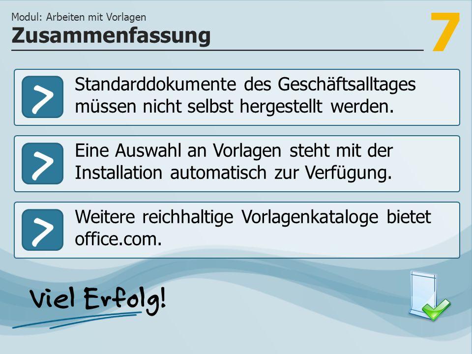 7 >>> Standarddokumente des Geschäftsalltages müssen nicht selbst hergestellt werden.