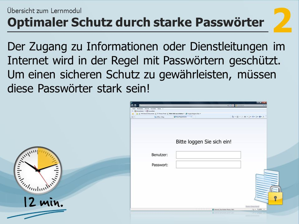 2 Der Zugang zu Informationen oder Dienstleitungen im Internet wird in der Regel mit Passwörtern geschützt. Um einen sicheren Schutz zu gewährleisten,