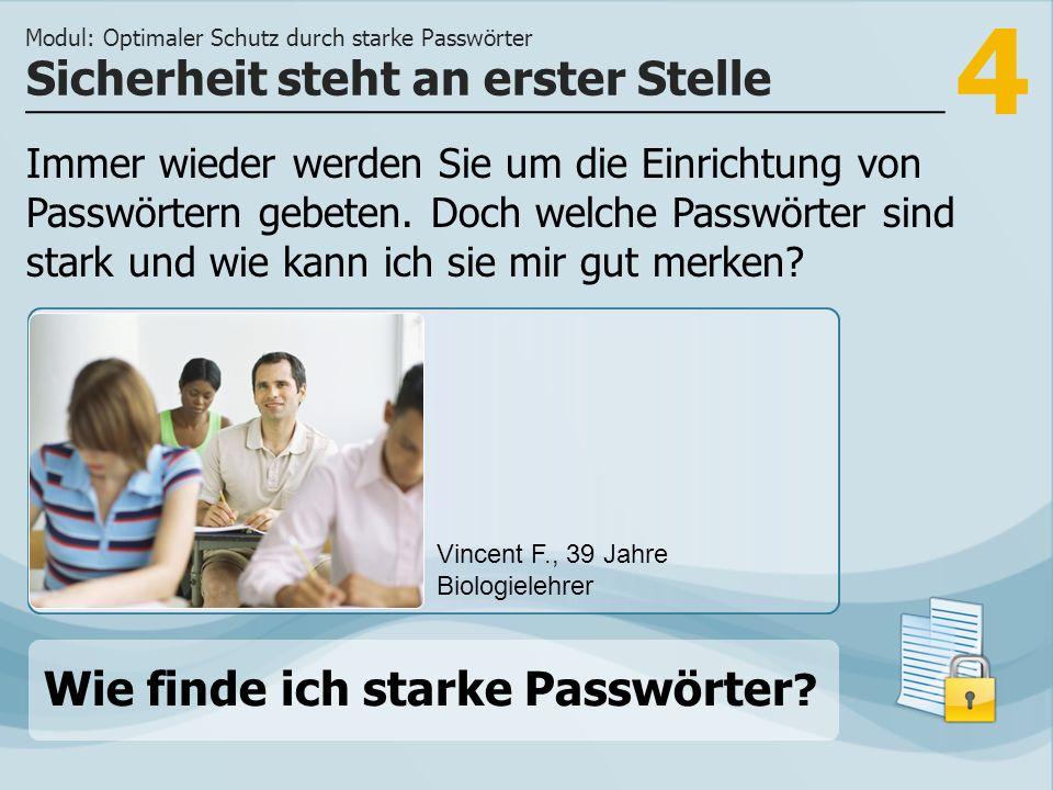 4 Immer wieder werden Sie um die Einrichtung von Passwörtern gebeten. Doch welche Passwörter sind stark und wie kann ich sie mir gut merken? Sicherhei