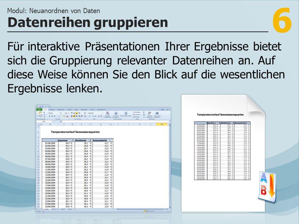 6 Für interaktive Präsentationen Ihrer Ergebnisse bietet sich die Gruppierung relevanter Datenreihen an.