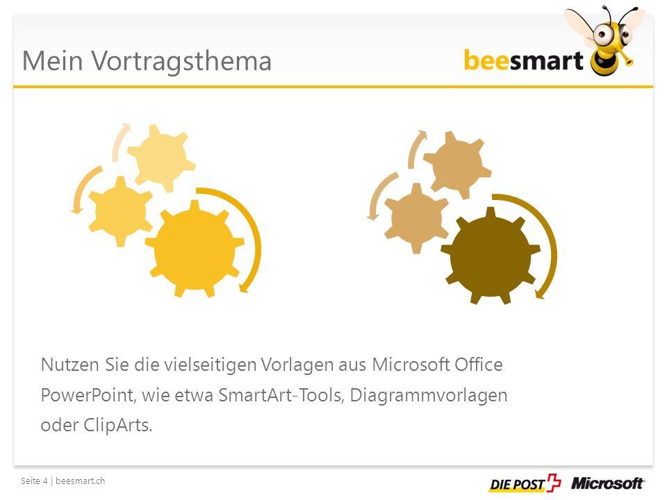 Seite 4 | beesmart.ch Mein Vortragsthema Nutzen Sie die vielseitigen Vorlagen aus Microsoft Office PowerPoint, wie etwa SmartArt-Tools, Diagrammvorlag